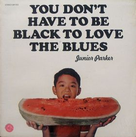 Junior Parker | You Don't Have To Be Black To Love The Blues