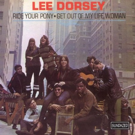 Lee Dorsey | Ride Your Pony – Get Out Of My Life Woman