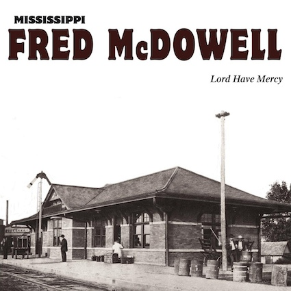 Mississippi Fred Mcdowell | Lord Have Mercy (sealed) (2014)