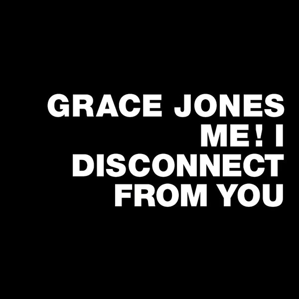 Grace Jones | Me! I Disconnect From You (sealed) (2014)