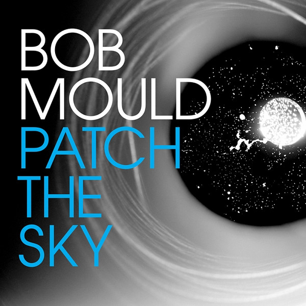 Bob Mould | Patch The Sky (sealed) (2016)