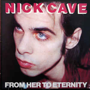 Nick Cave & The Bad Seeds | From Her to Eternity 180 gr.