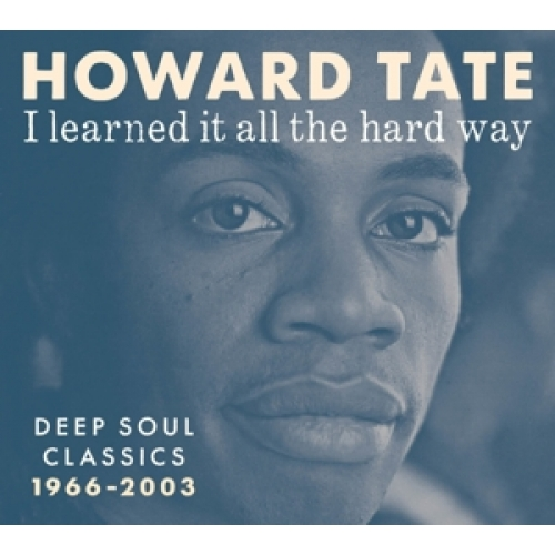 Howard Tate | I Learned It All The Hard Way