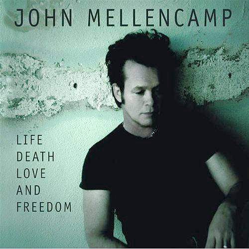 John Mellencamp | Life death love and freedom (2008)