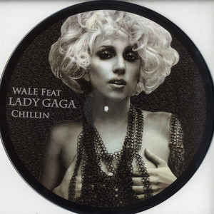 Lady Gaga | Wale featuring Lady Gaga Chillin Picture Disc Picture disc