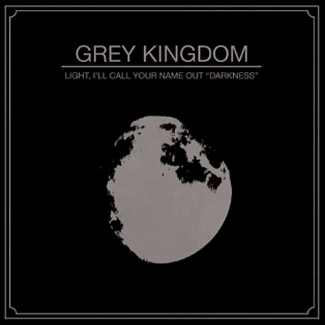 "Grey Kingdom | Light, I'll Call Your Name Out ""Darkness"" (2012)"