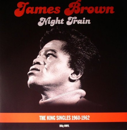 James Brown | Night Train The King Singles 1960-1962 180 gr. (2015)
